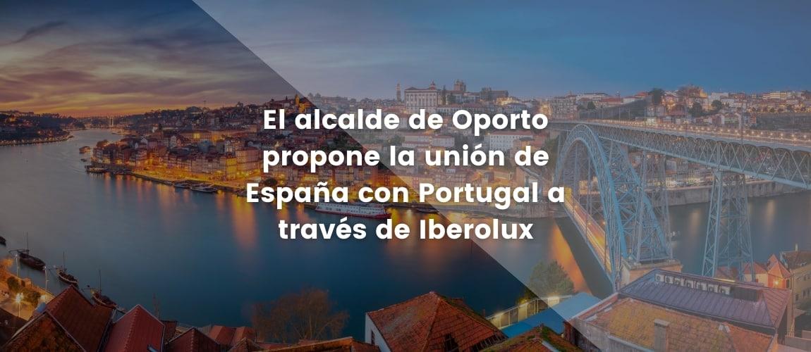 El alcalde de Oporto propone la unión de España con Portugal a través de Iberolux