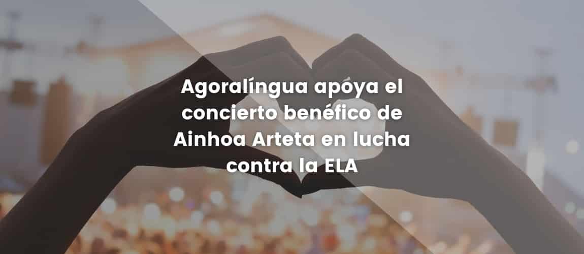 Agoralíngua apoya el concierto benéfico de Ainhoa Arteta en lucha contra la ELA