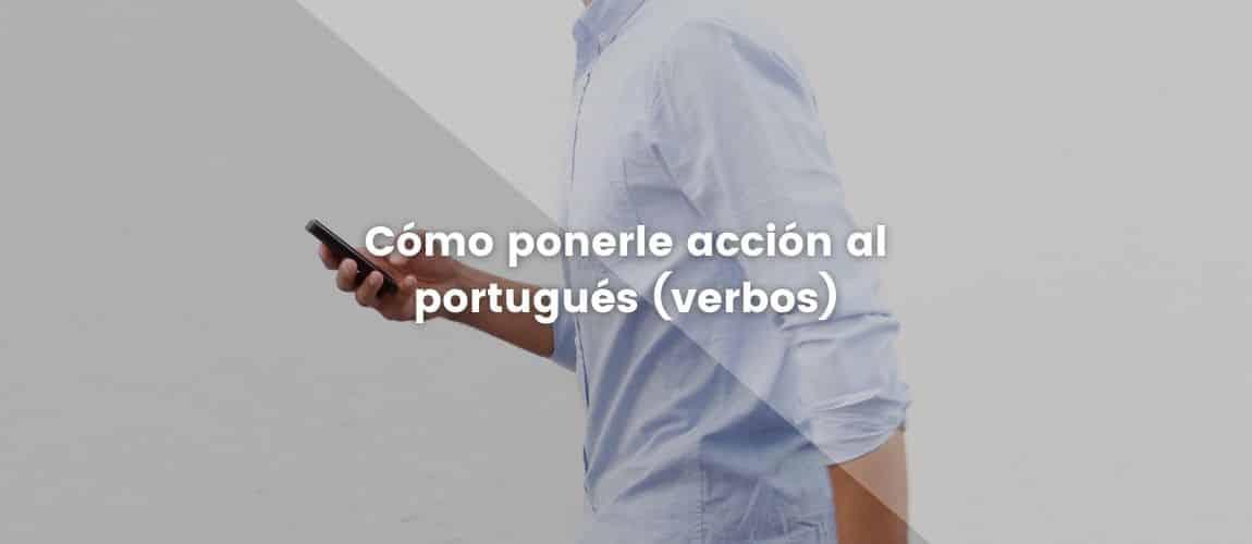 Cómo ponerle acción al Portugués [verbos]