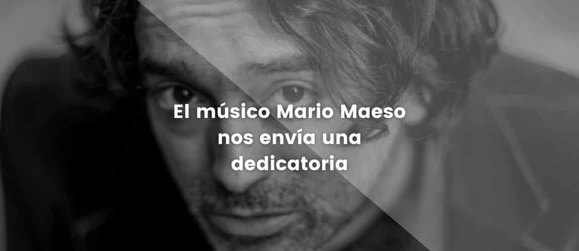 El músico Mario Maeso nos envía una dedicatoria