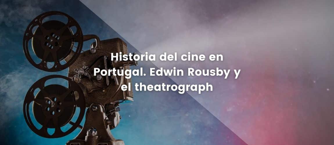 Historia del cine en Portugal. Edwin Rousbyy el theatrograph