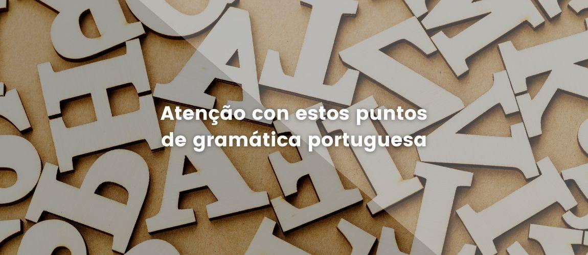 ¡Atençãocon estos puntos de la gramática portuguesa!