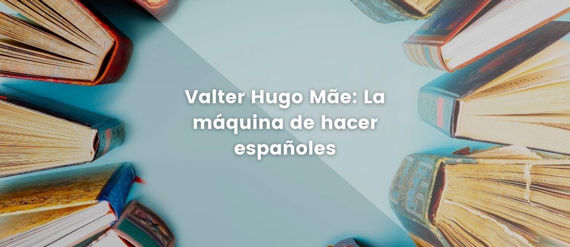 Valter Hugo Mãe - La máquina de hacer españoles