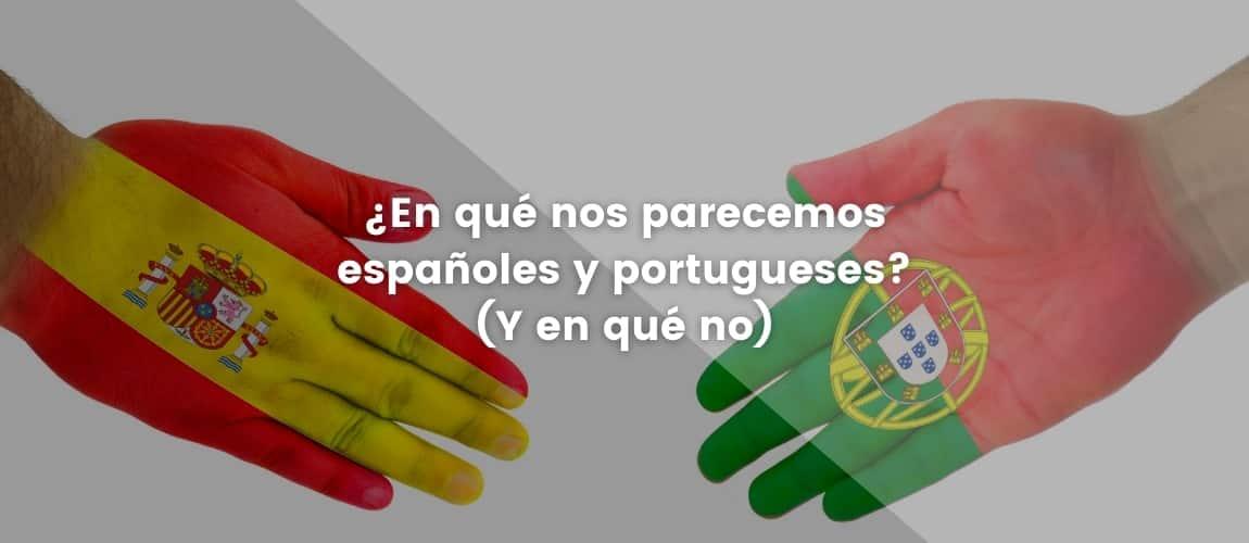 ¿En qué nos parecemos españoles y portugueses? (Y en qué no)