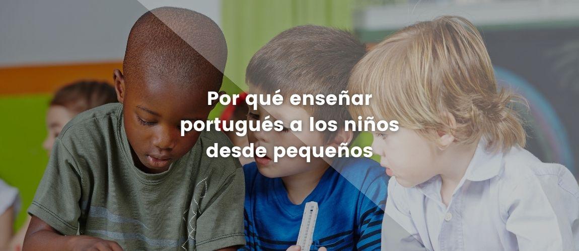 Por qué enseñar portugués a los niños desde pequeños