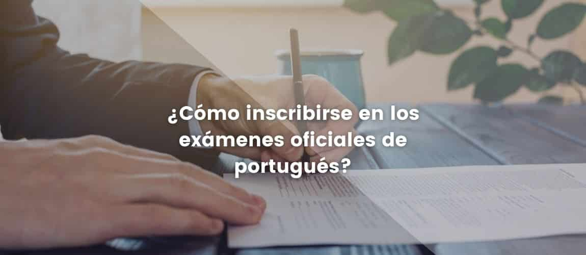 ¿Cómo inscribirse en los exámenes oficiales de portugués?